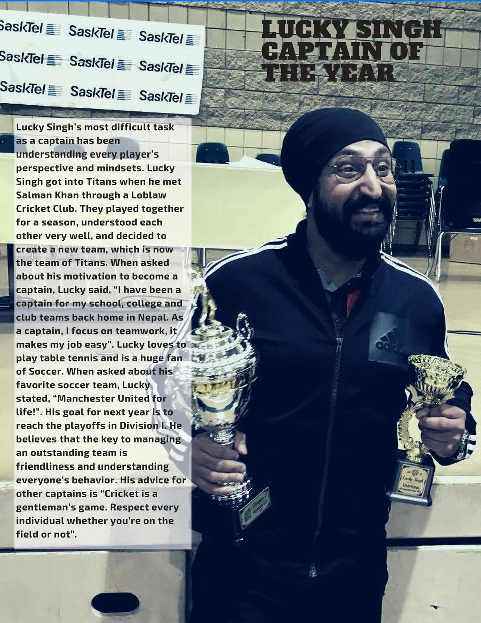 LUCKY SINGH CAPTAIN OF THE YEAR Lucky Singh   s most difficult task as a captain has been understanding every player   s p...