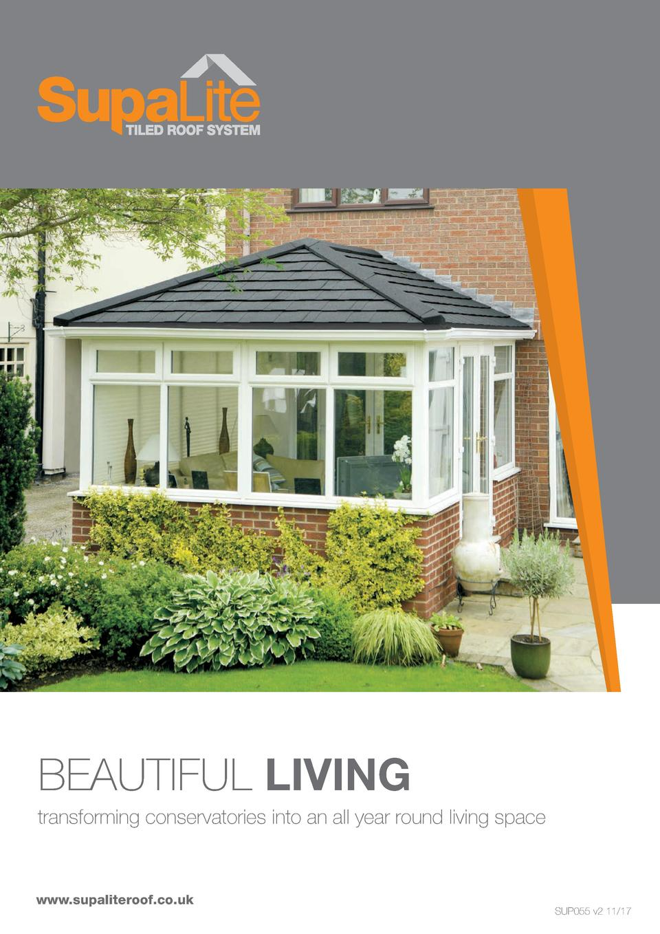 BEAUTIFUL LIVING transforming conservatories into an all year round living space  www.supaliteroof.co.uk  SUP055 v2 11 17 ...