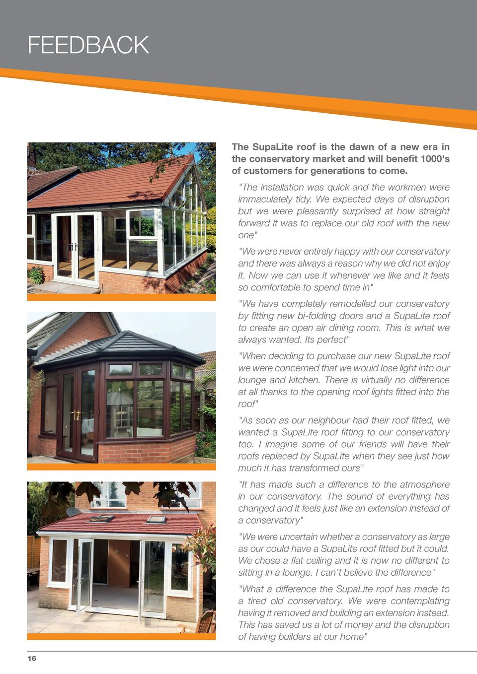 FEEDBACK  The SupaLite roof is the dawn of a new era in the conservatory market and will benefit 1000 s of customers for g...