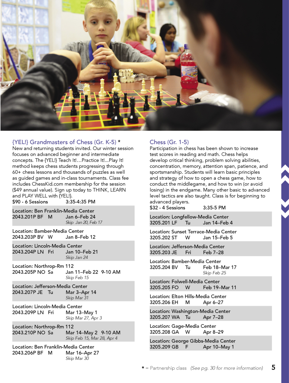 YEL   Grandmasters of Chess  Gr. K-5     New and returning students invited. Our winter session focuses on advanced begin...