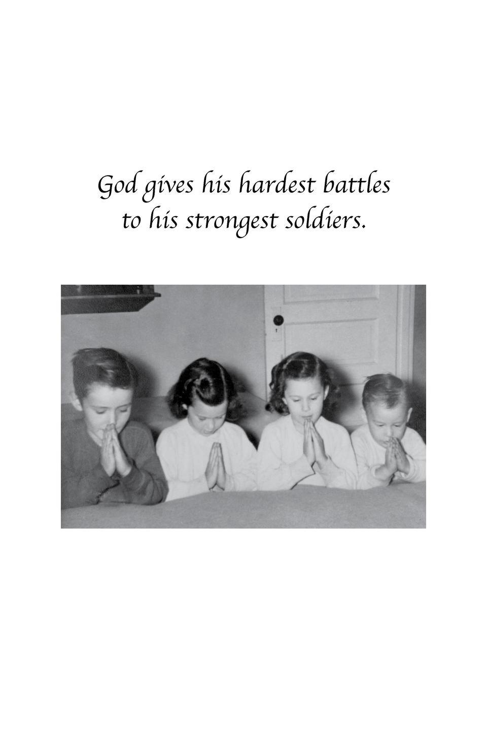 God gives his hardest battles to his strongest soldiers.