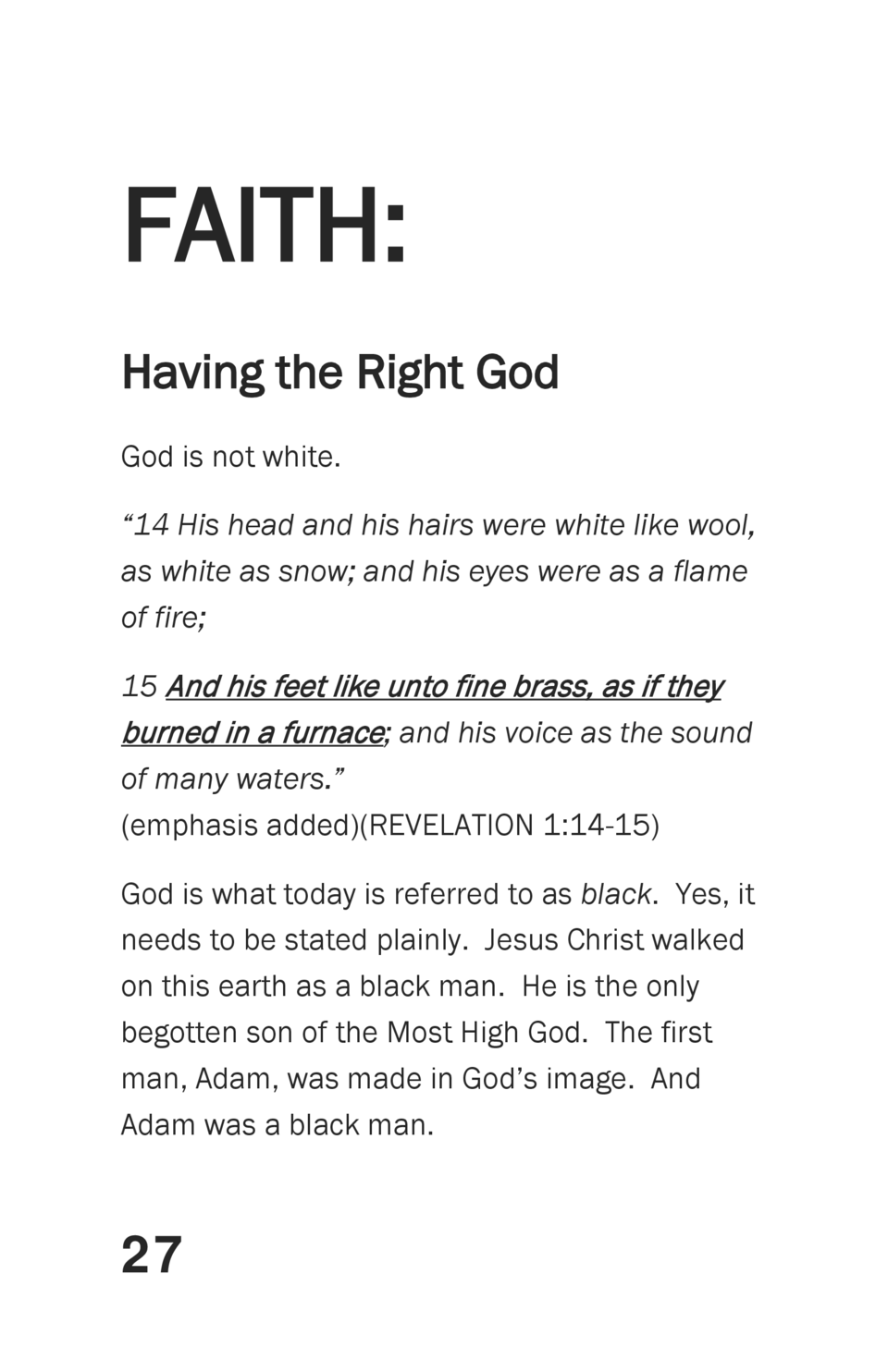 FAITH  Having the Right God God is not white.    14 His head and his hairs were white like wool, as white as snow  and his...