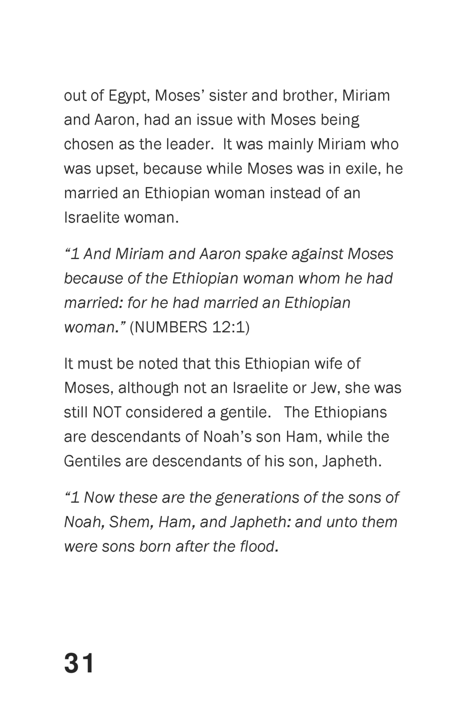 out of Egypt, Moses    sister and brother, Miriam and Aaron, had an issue with Moses being chosen as the leader. It was ma...