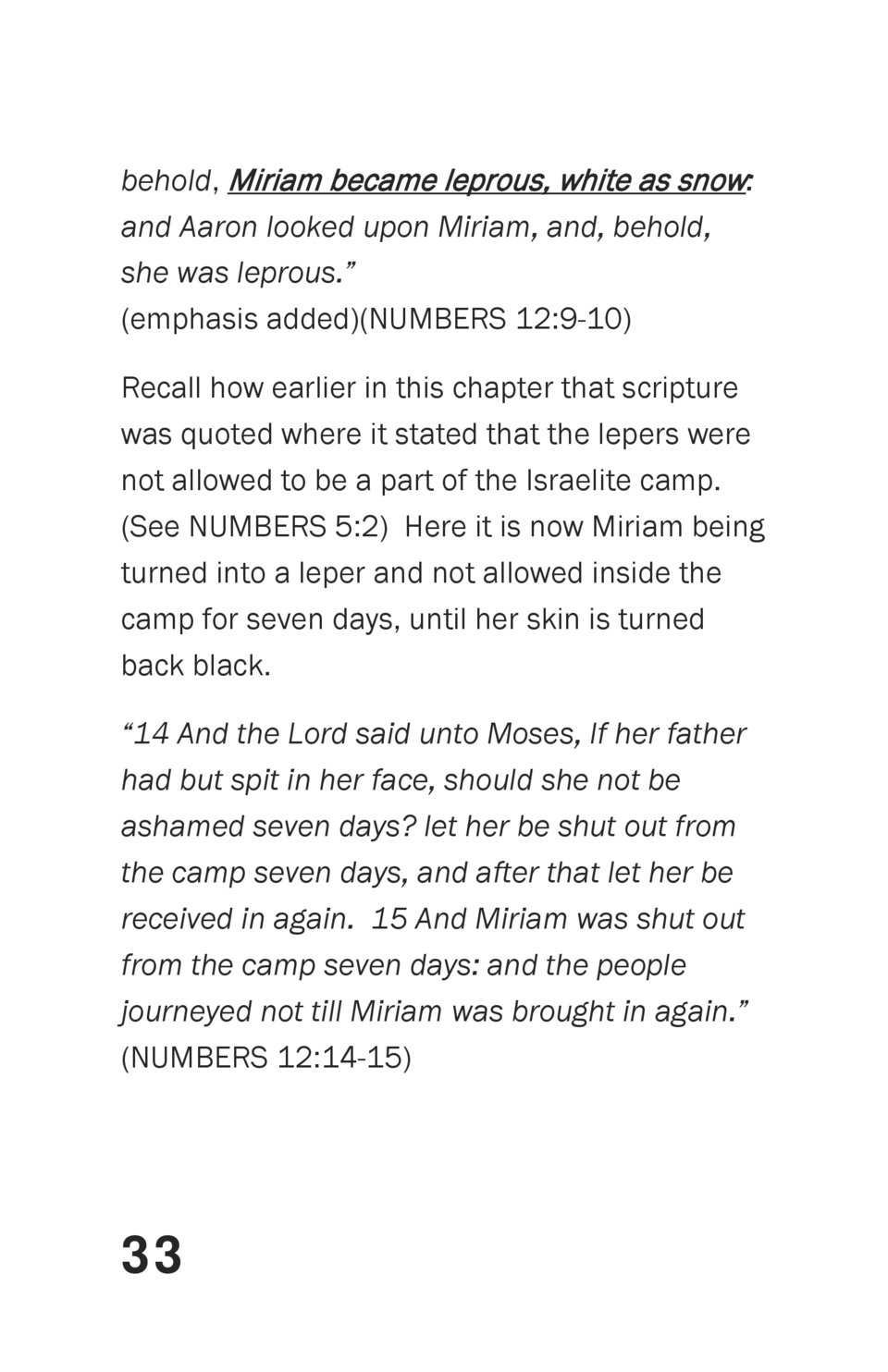 behold, Miriam became leprous, white as snow  and Aaron looked upon Miriam, and, behold, she was leprous.     emphasis add...