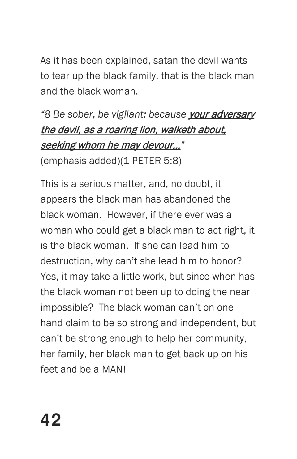 As it has been explained, satan the devil wants to tear up the black family, that is the black man and the black woman.   ...