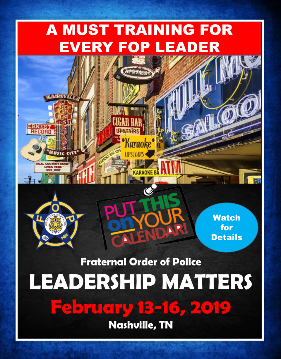 A MUST TRAINING FOR EVERY FOP LEADER  Watch for Details  Fraternal Order of Police  LEADERSHIP MATTERS February 13-16, 201...