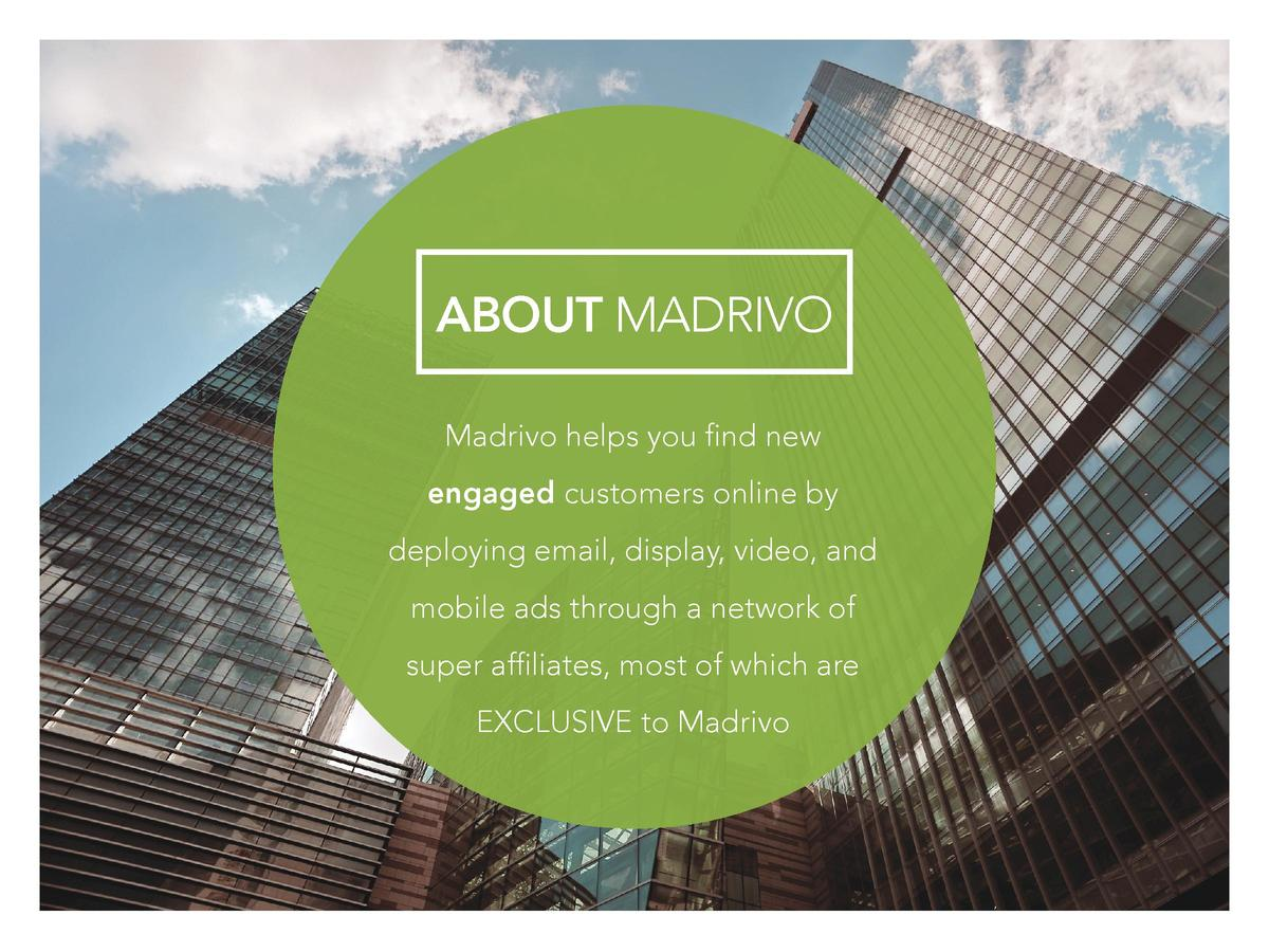 ABOUT MADRIVO Madrivo helps you find new engaged customers online by deploying email, display, video, and mobile ads throu...