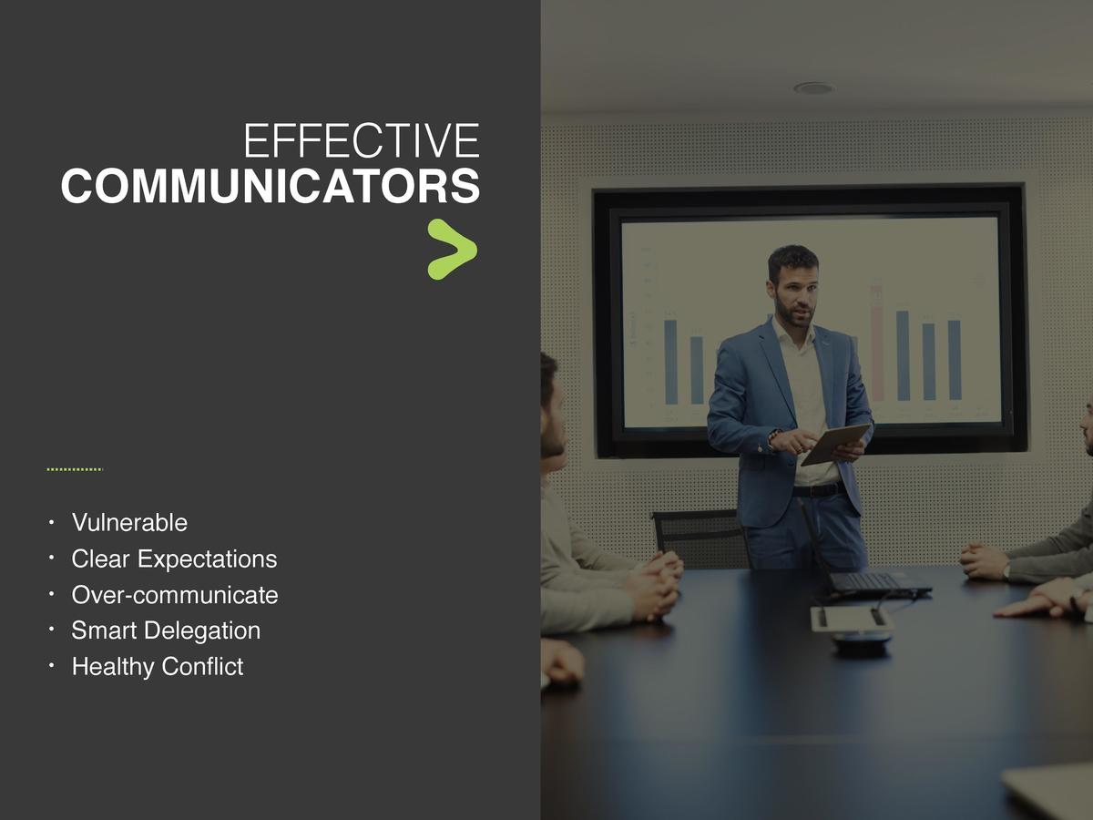 EFFECTIVE COMMUNICATORS                       Vulnerable Clear Expectations Over-communicate Smart Delegation Healthy Conf...