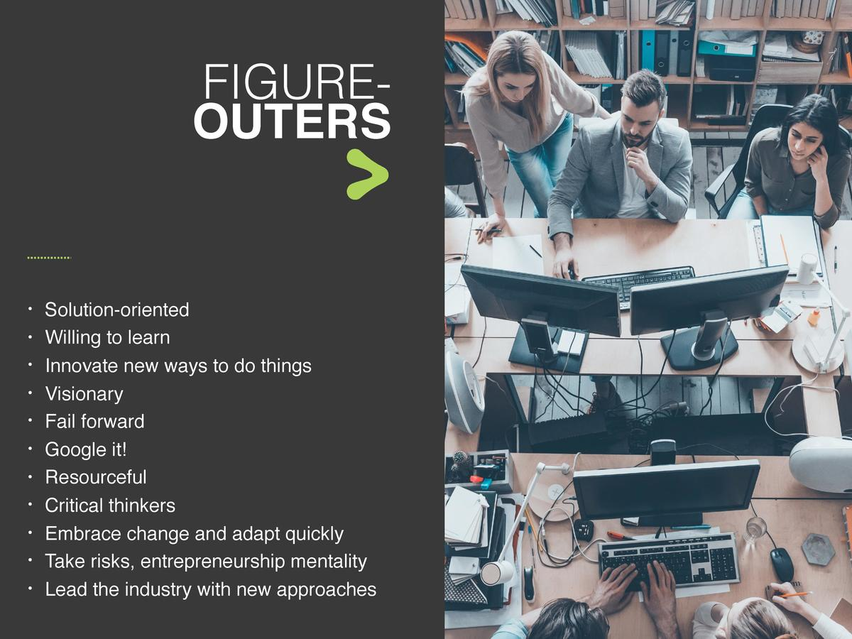 FIGUREOUTERS                                               Solution-oriented Willing to learn Innovate new ways to do thin...