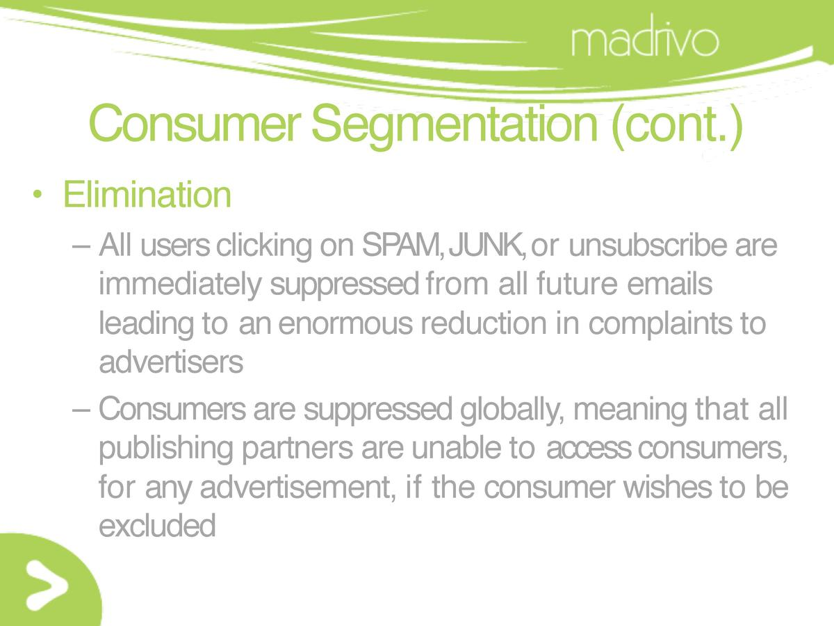 Consumer Segmentation  cont.      Elimination     All users clicking on SPAM, JUNK, or unsubscribe are immediately suppres...