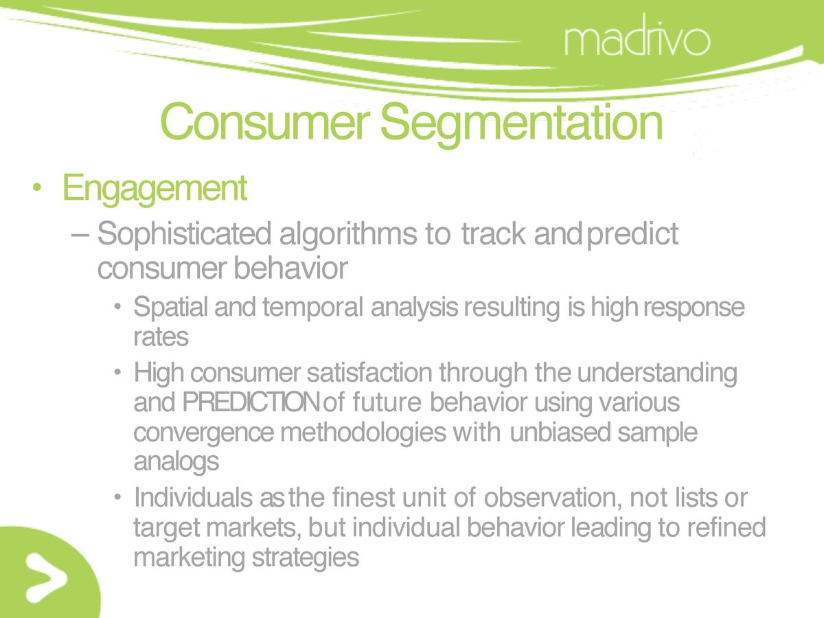Consumer Segmentation     Engagement     Sophisticated algorithms to track andpredict consumer behavior     Spatial and te...