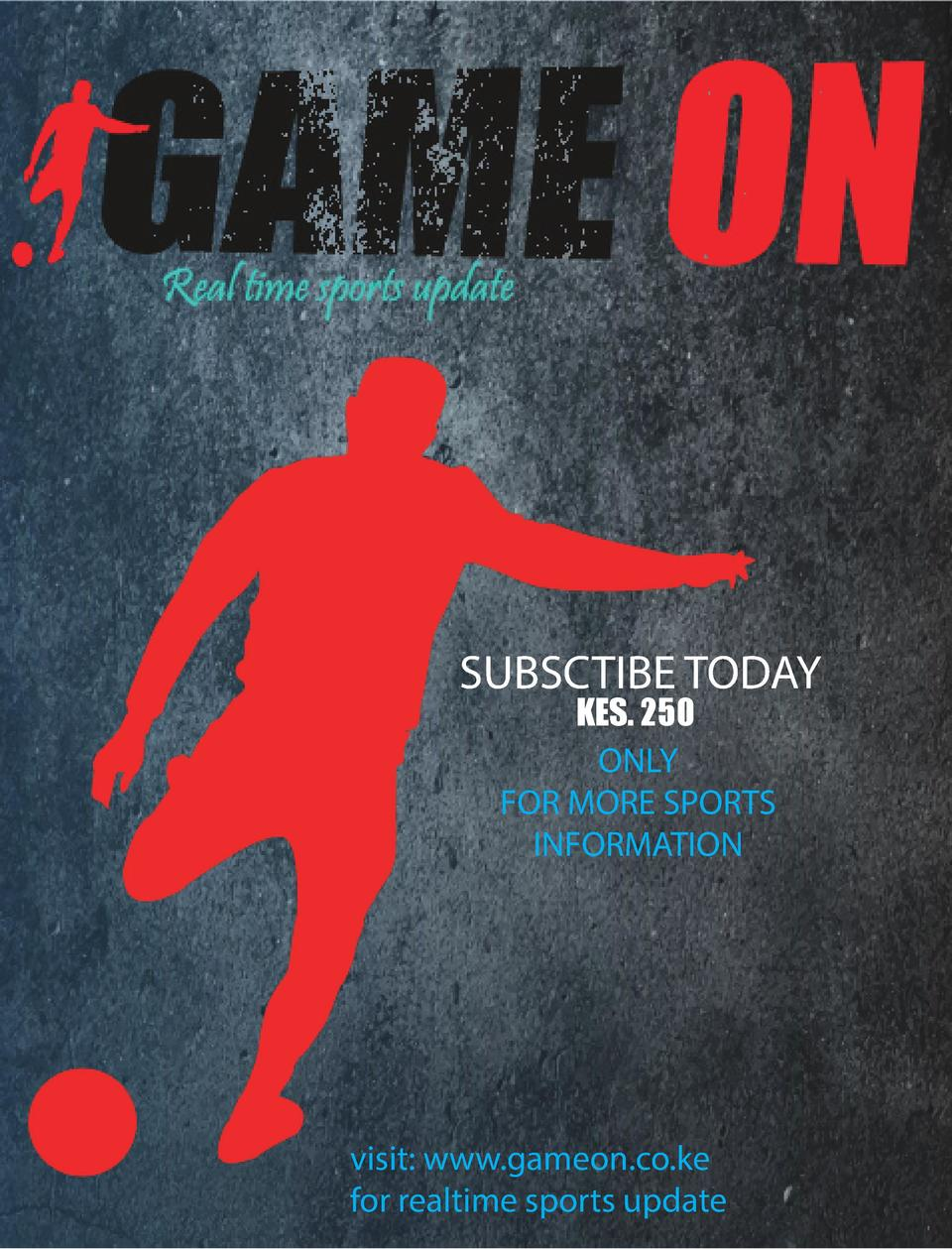 SUBSCTIBE TODAY KES. 250 ONLY FOR MORE SPORTS INFORMATION  Game On  Real time Sports  visit  www.gameon.co.ke for realtime...