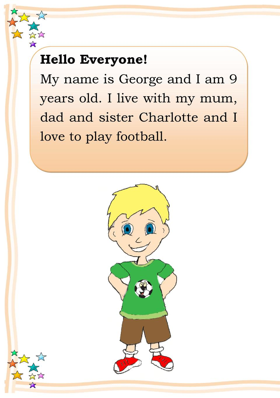 Hello Everyone  My name is George and I am 9 years old. I live with my mum, dad and sister Charlotte and I love to play fo...