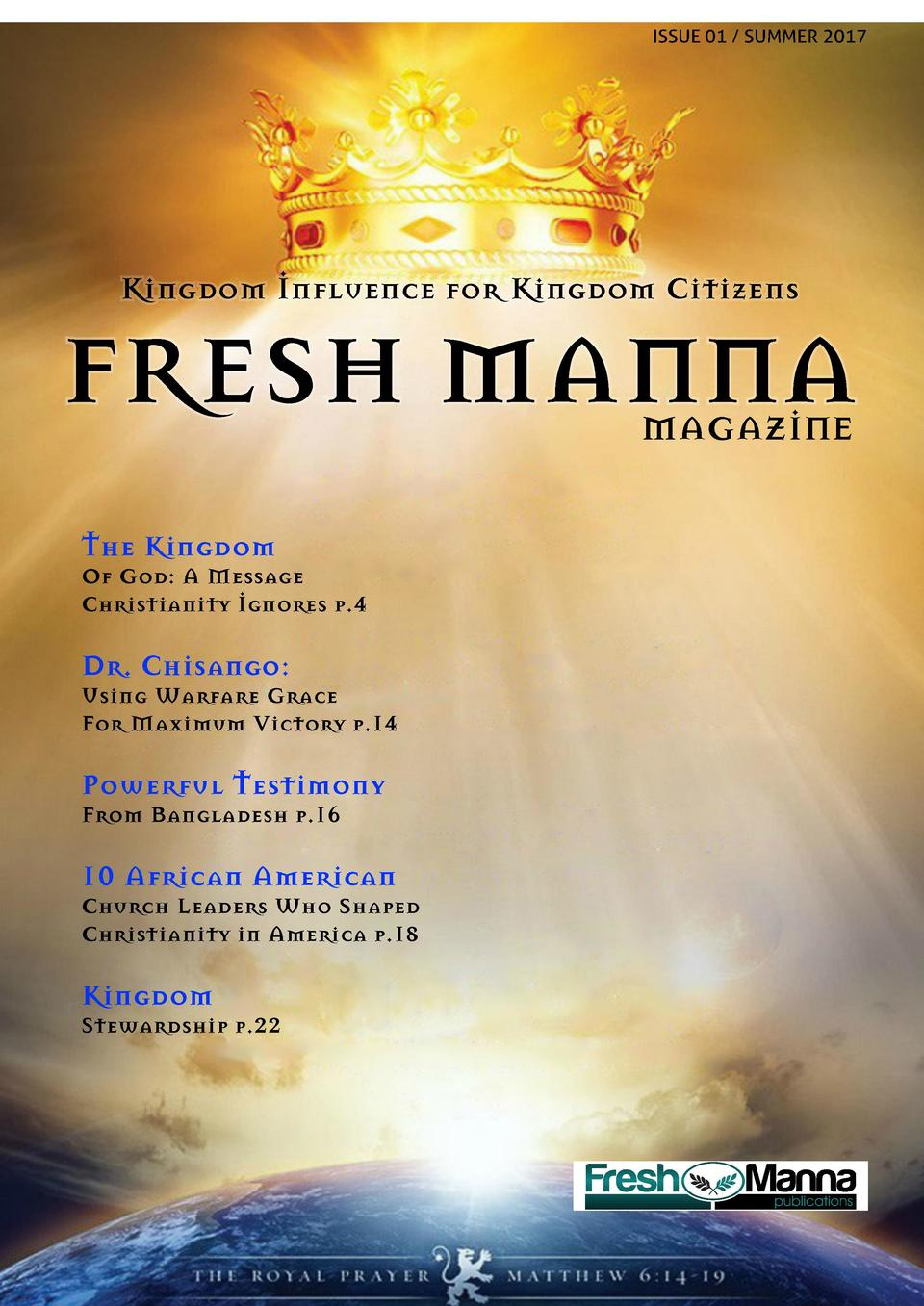ISSUE 01   SUMMER 2017  Kingdom Influence for Kingdom Citizens  FRESH MANNA MAGAZINE  The Kingdom Of God  A Message Christ...