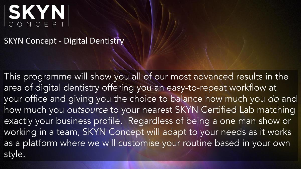 SKYN Concept - Digital Dentistry  This programme will show you all of our most advanced results in the area of digital den...