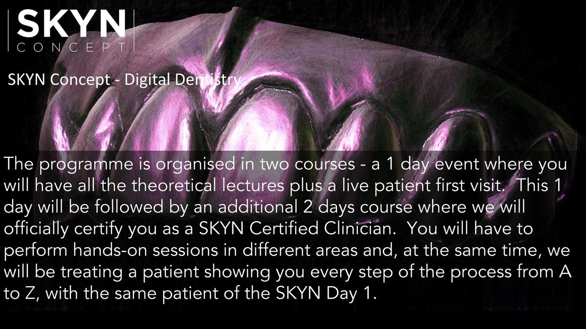 SKYN Concept - Digital Dentistry  The programme is organised in two courses - a 1 day event where you will have all the th...