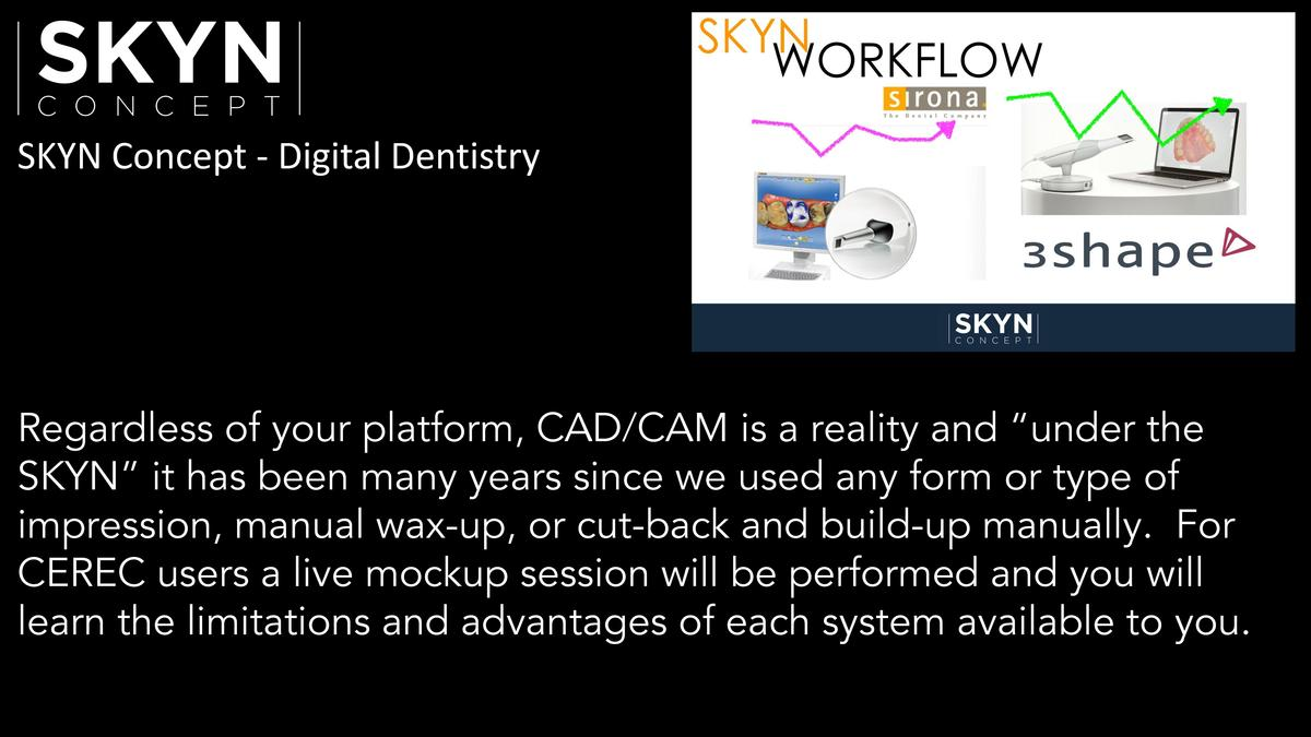 SKYN Concept - Digital Dentistry  Regardless of your platform, CAD CAM is a reality and    under the SKYN    it has been m...