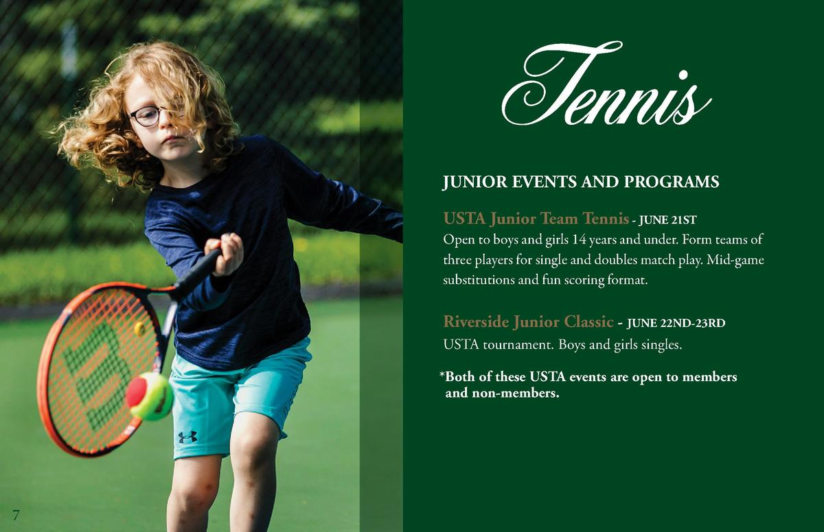 Tennis JUNIOR EVENTS AND PROGRAMS USTA Junior Team Tennis - JUNE 21ST Open to boys and girls 14 years and under. Form team...