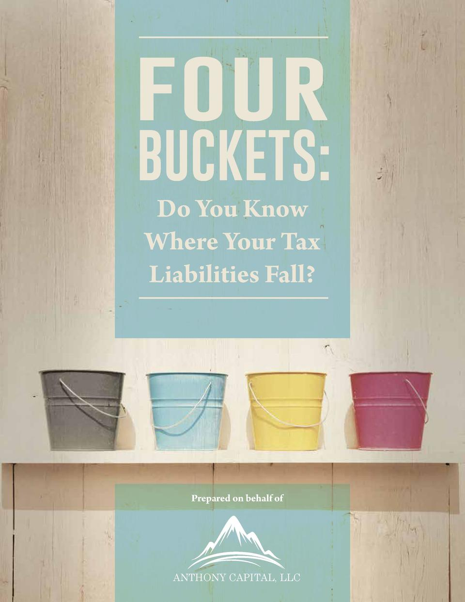 FOUR  BUCKETS  Do You Know Where Your Tax Liabilities Fall   Prepared on behalf of  ANTHONY CAPITAL, LLC