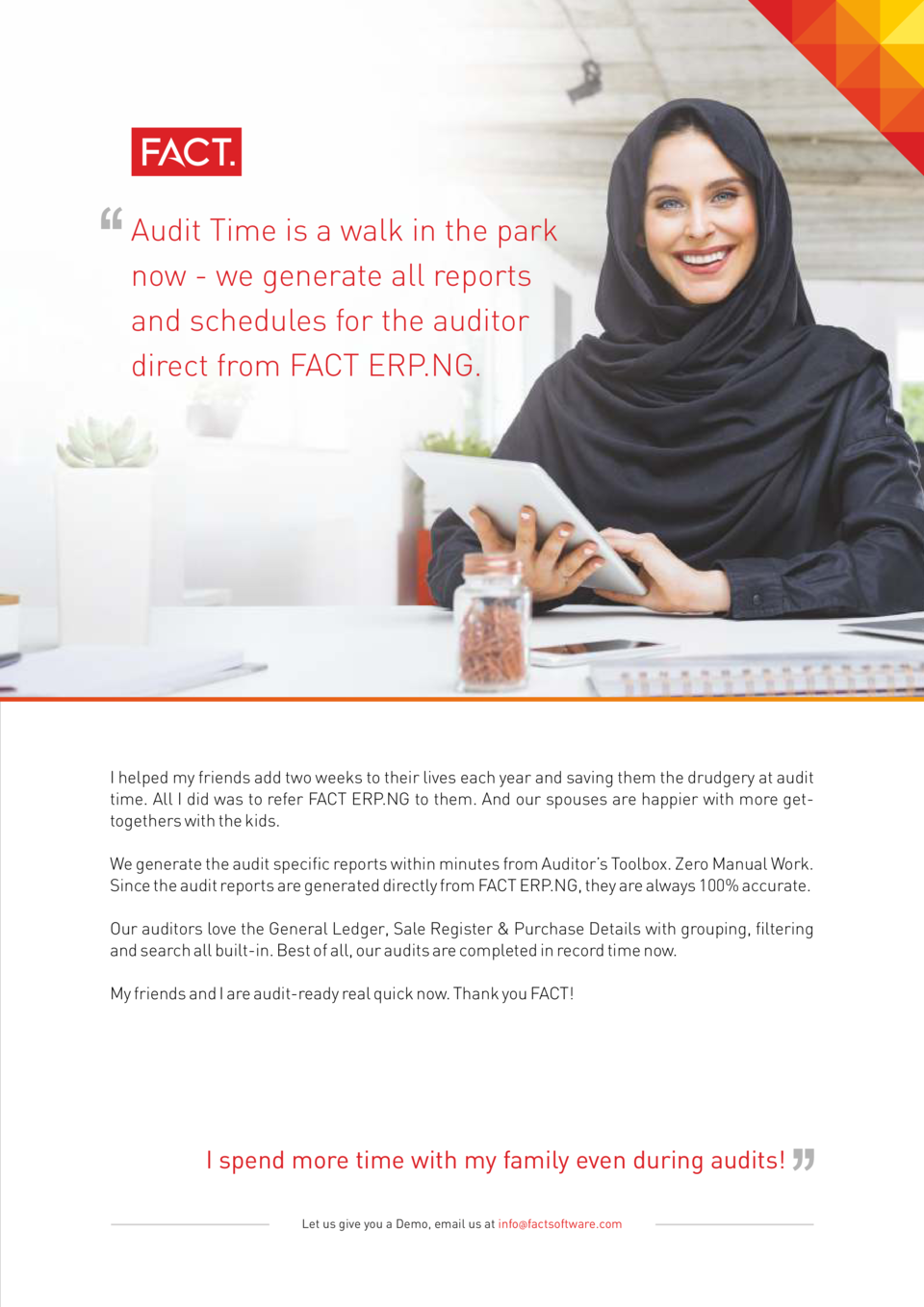 Audit Time is a walk in the park now - we generate all reports and schedules for the auditor direct from FACT ERP.NG.  I h...