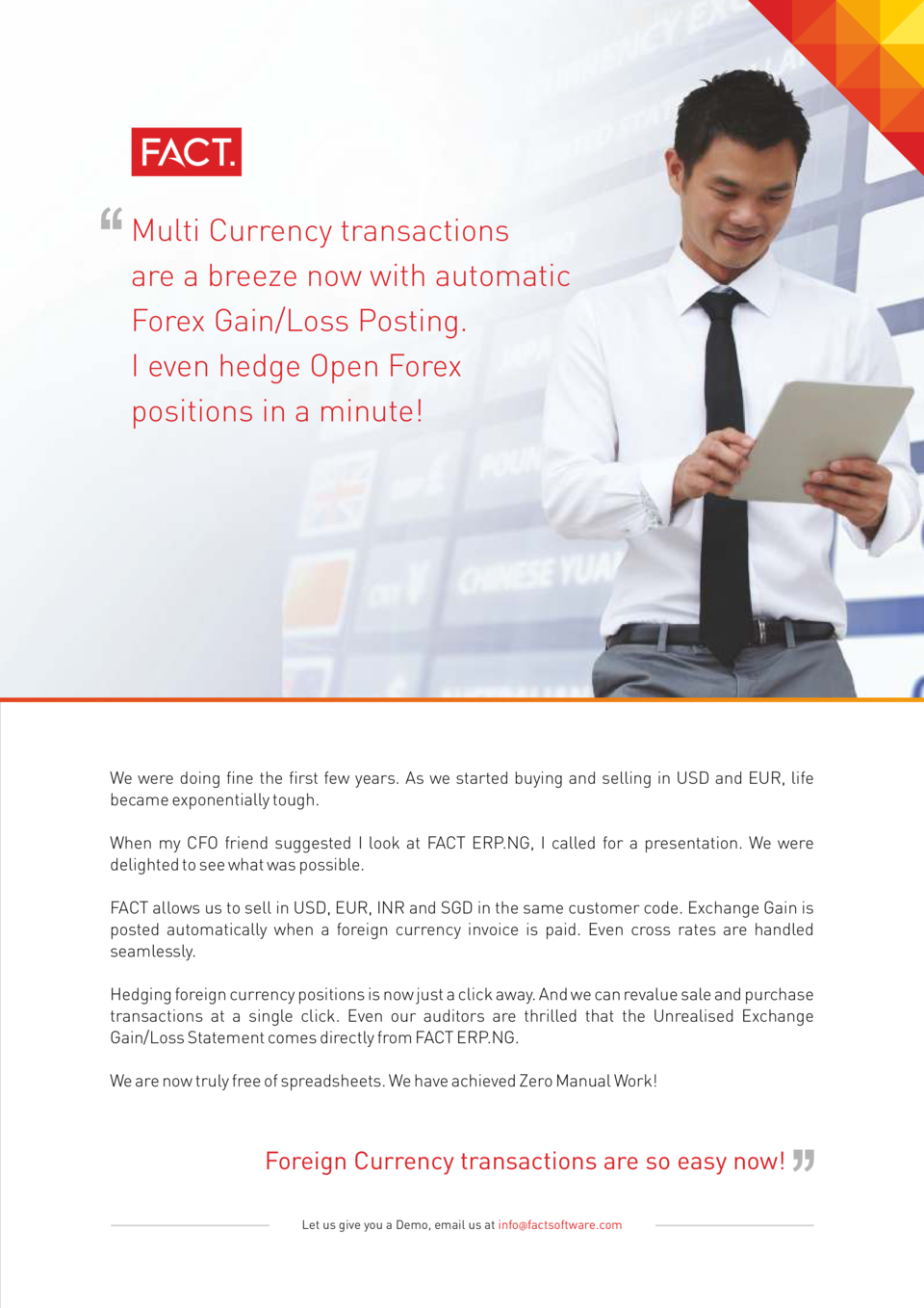 Multi Currency transactions are a breeze now with automatic Forex Gain Loss Posting. I even hedge Open Forex positions in ...