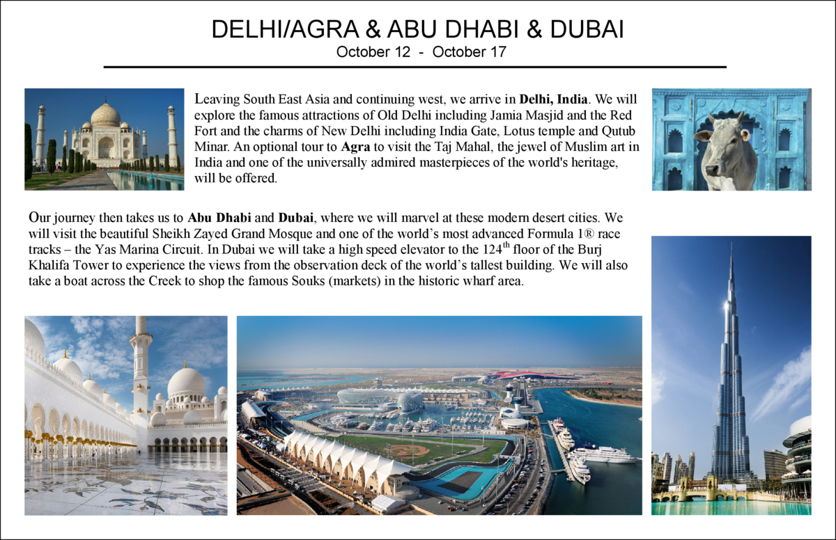 DELHI AGRA   ABU DHABI   DUBAI October 12 - October 17 Leaving South East Asia and continuing west, we arrive in Delhi, In...