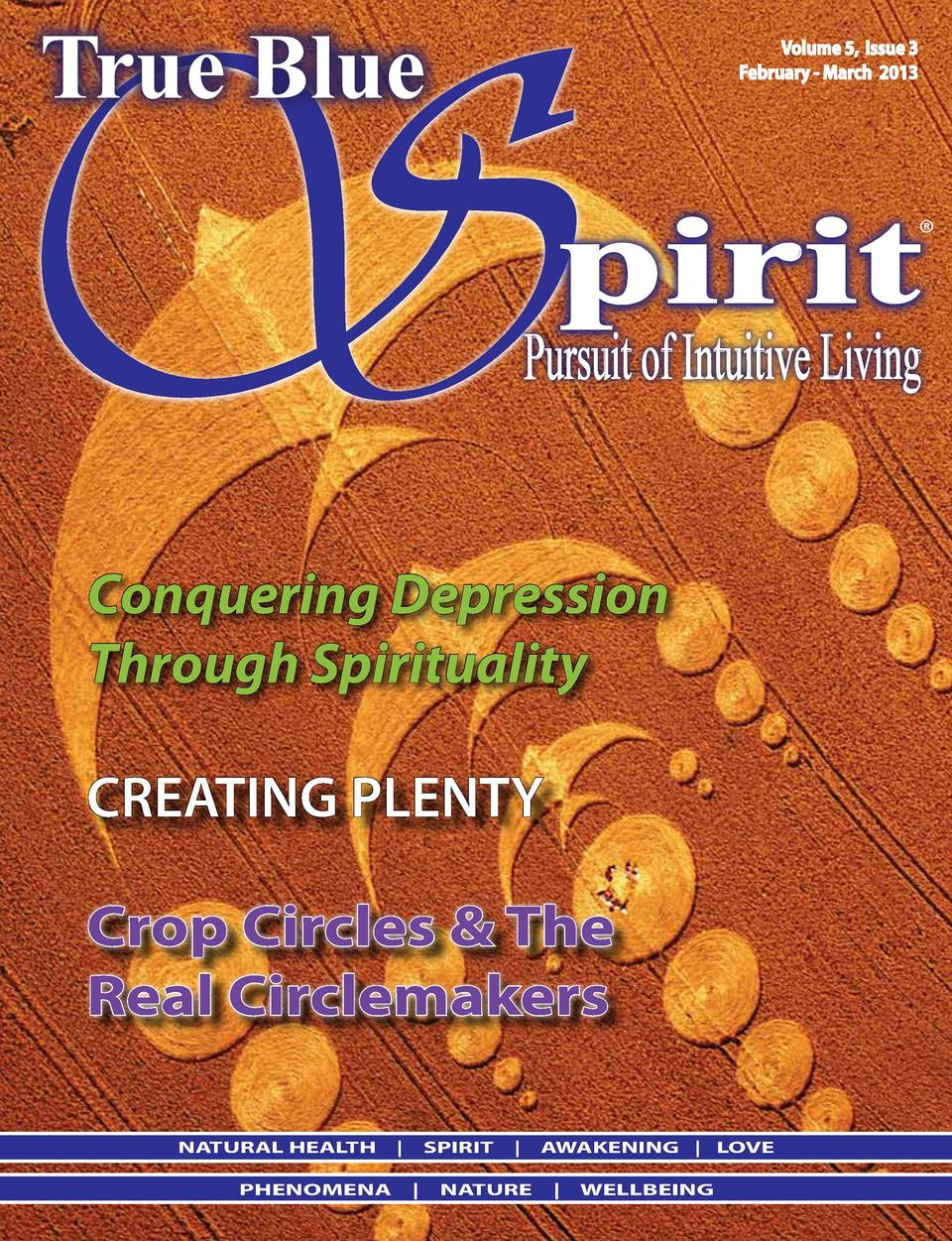 S True Blue  Volume 5, Issue 3 February - March 2013  pirit      Pursuit of Intuitive Living  Conquering Depression Throug...