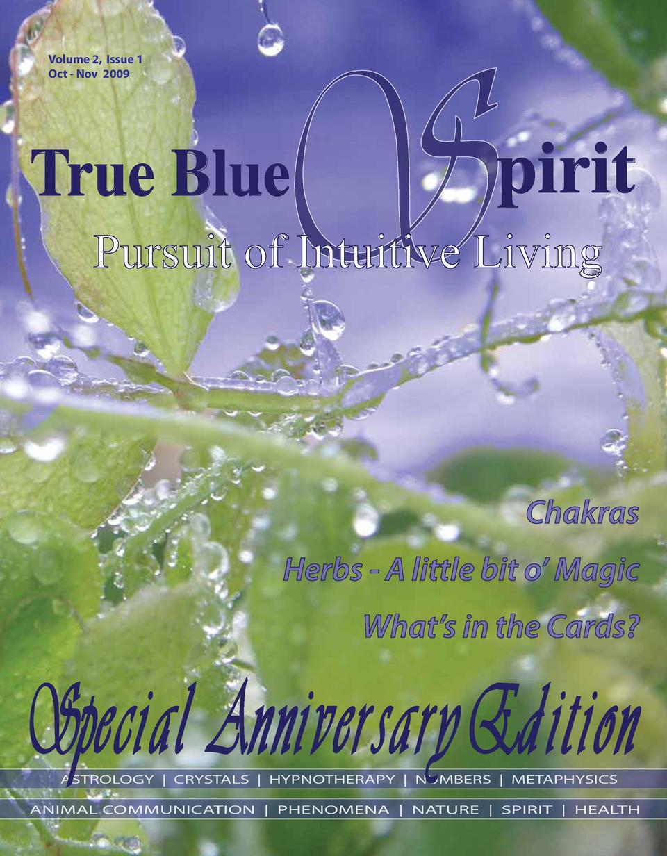 Volume 2, Issue 1 Oct - Nov 2009  S  True Blue  pirit  Pursuit of Intuitive Living  Chakras Herbs - A little bit o    Magi...