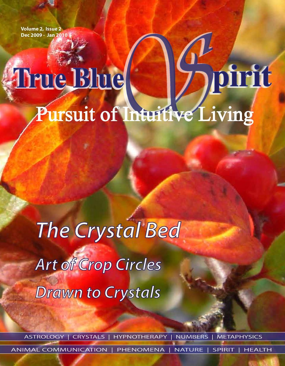 Volume 2, Issue 2 Dec 2009 - Jan 2010  S  True Blue  pirit  Pursuit of Intuitive Living  The Crystal Bed Art of Crop Circl...
