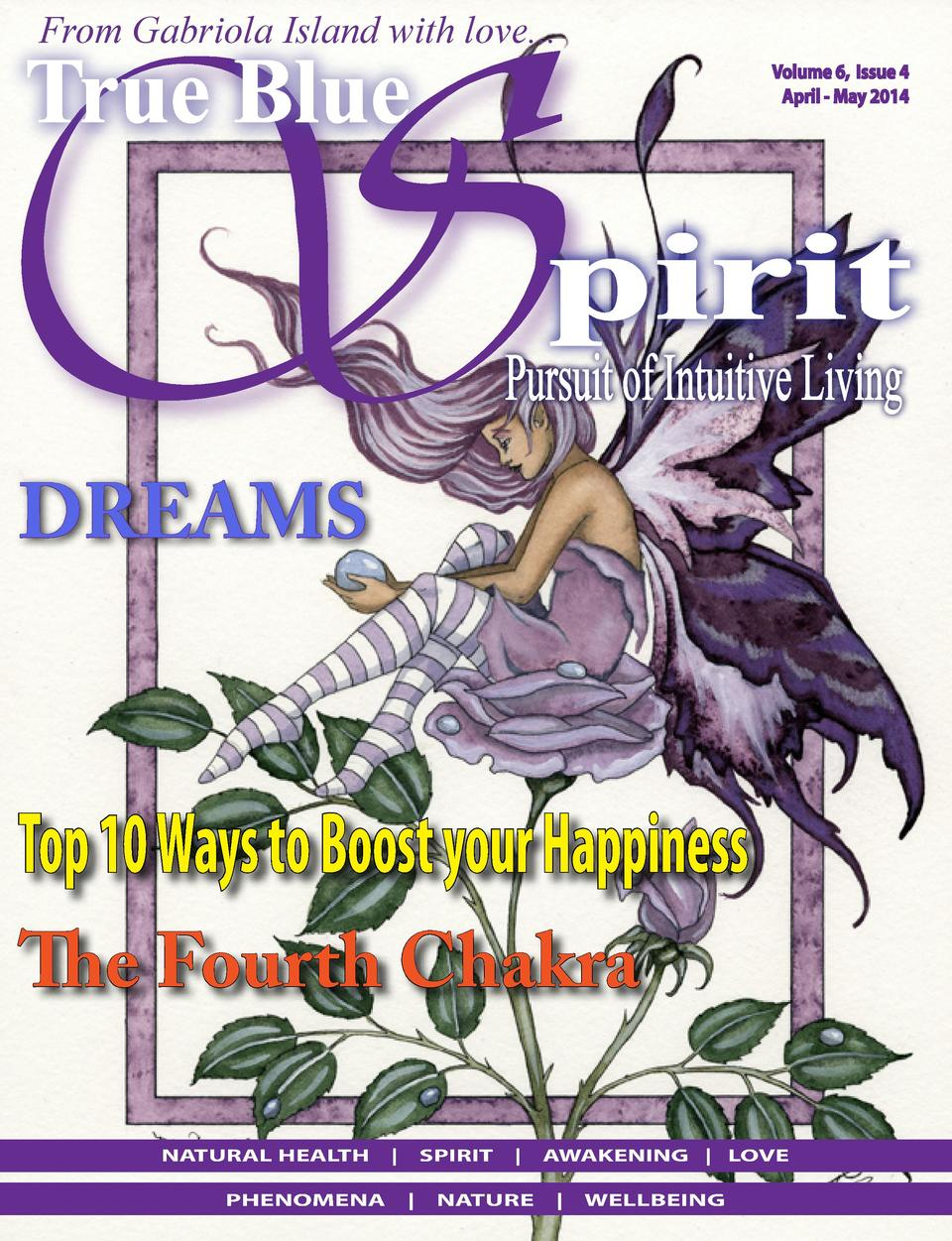 From Gabriola Island with love... Volume 6, Issue 4 April - May 2014      DREAMS  Top 10 Ways to Boost your Happiness The ...