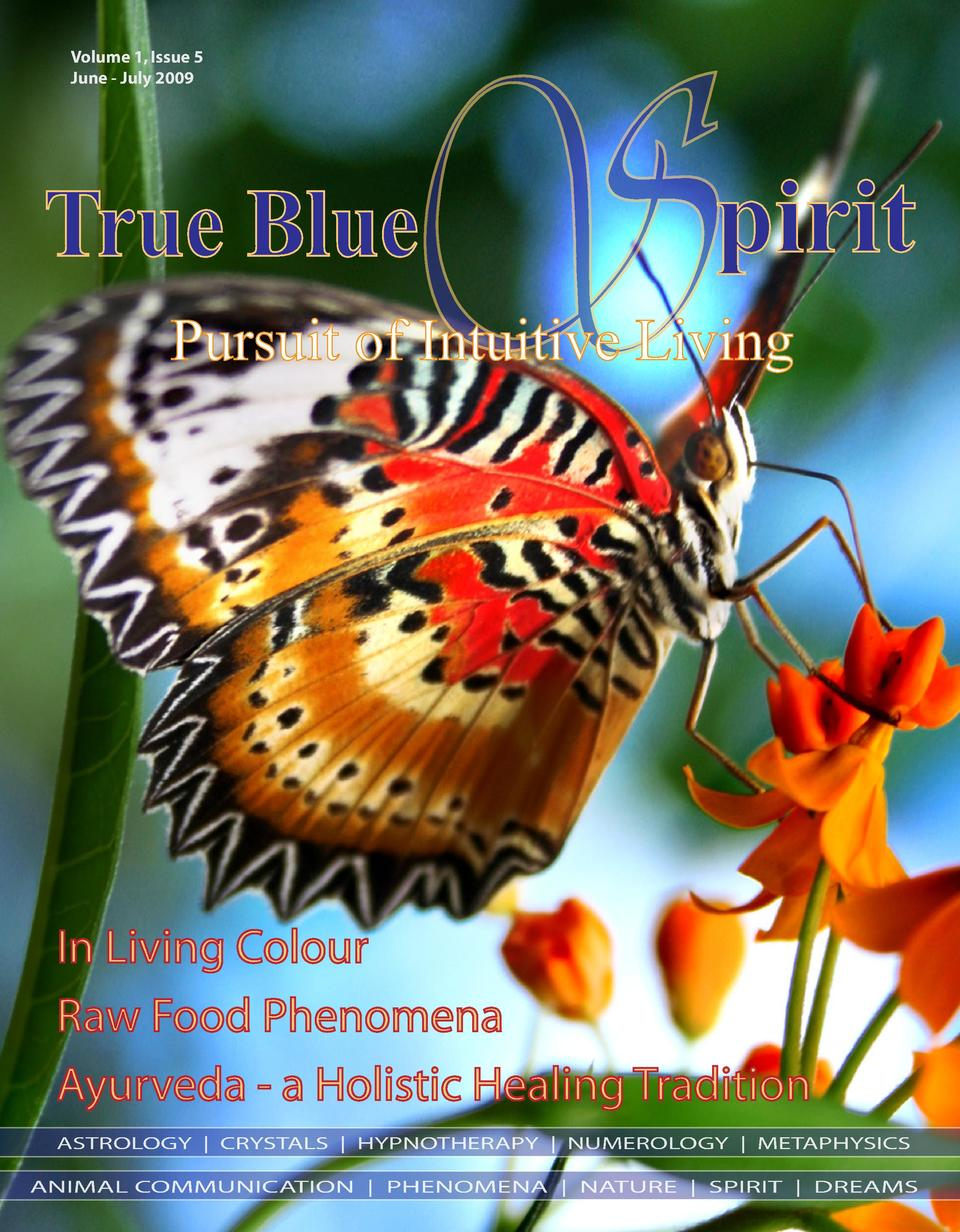 Volume 1, Issue 5 June - July 2009  S  True Blue  pirit  Pursuit of Intuitive Living  In Living Colour Raw Food Phenomena ...