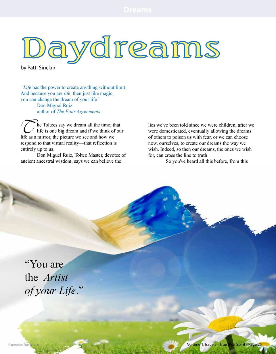 Dreams  Daydreams by Patti Sinclair    Life has the power to create anything without limit. And because you are life, then...