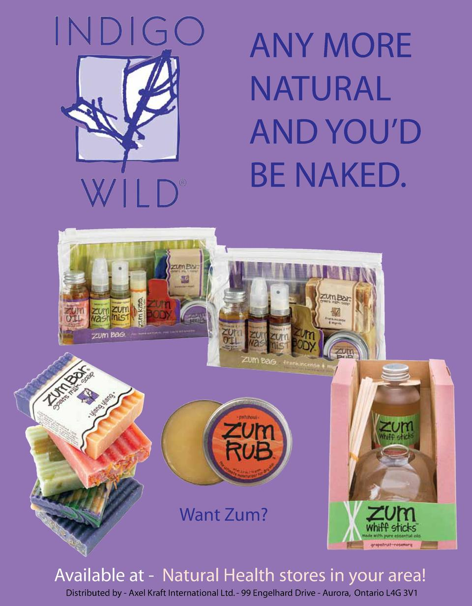 ANY MORE NATURAL AND YOU   D BE NAKED.  Want Zum  Available at - Natural Health stores in your area  Distributed by - Axel...