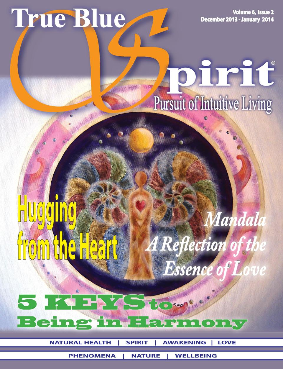Volume 6, Issue 2 December 2013 - January 2014      Hugging from the Heart  Mandala A Reflection of the Essence of Love  5...