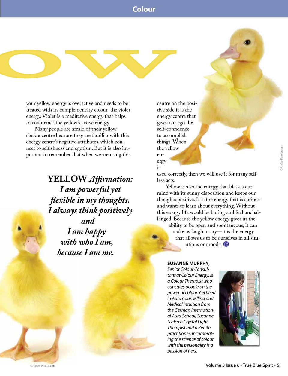 Colour  your yellow energy is overactive and needs to be treated with its complementary colour   the violet energy. Violet...