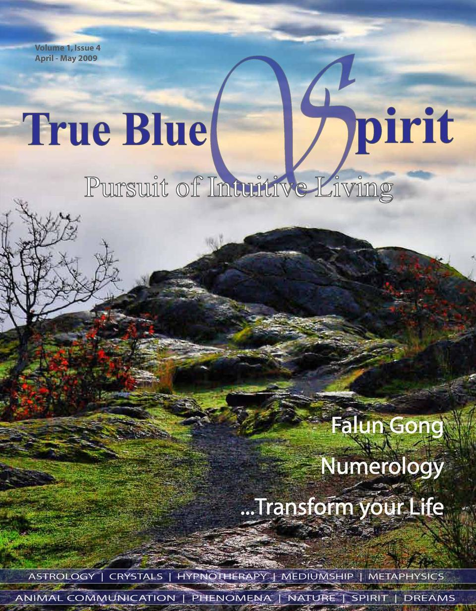 Volume 1, Issue 4 April - May 2009  S  True Blue  pirit  Pursuit of Intuitive Living  Falun Gong Numerology ...Transform y...