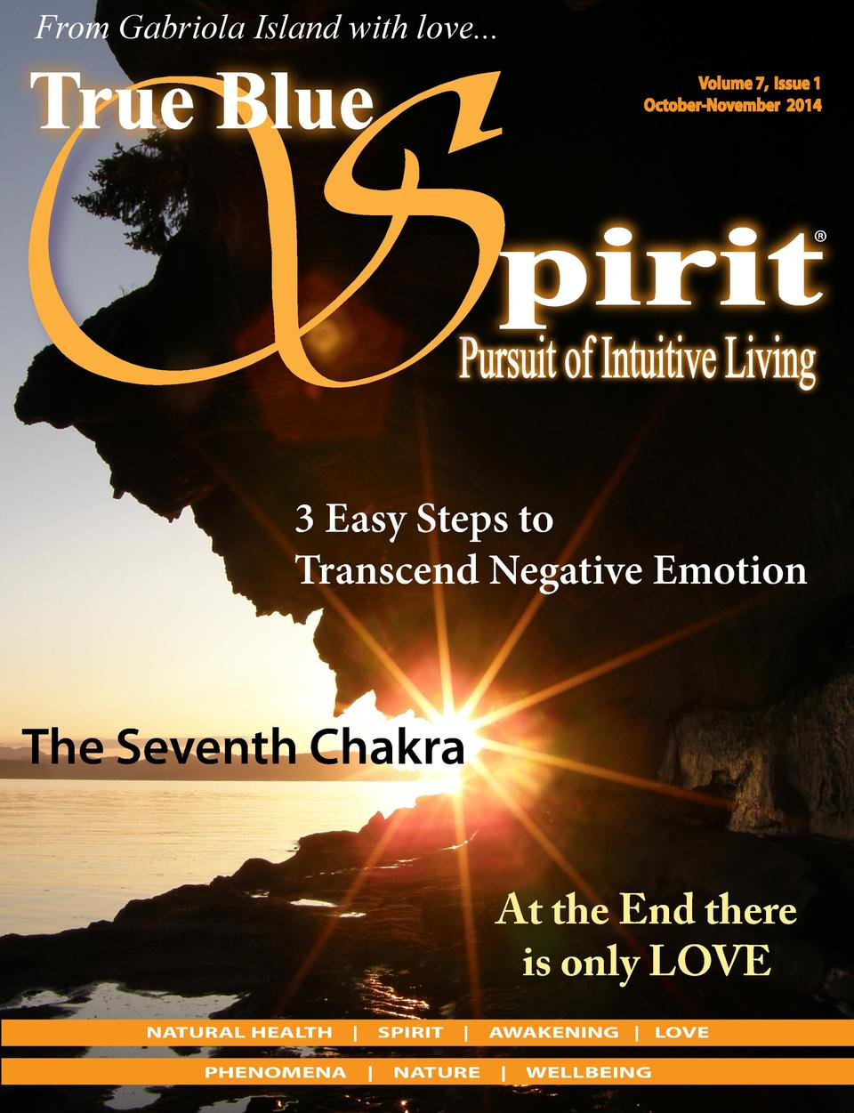 From Gabriola Island with love... Volume 7, Issue 1 October-November 2014      3 Easy Steps to Transcend Negative Emotion ...