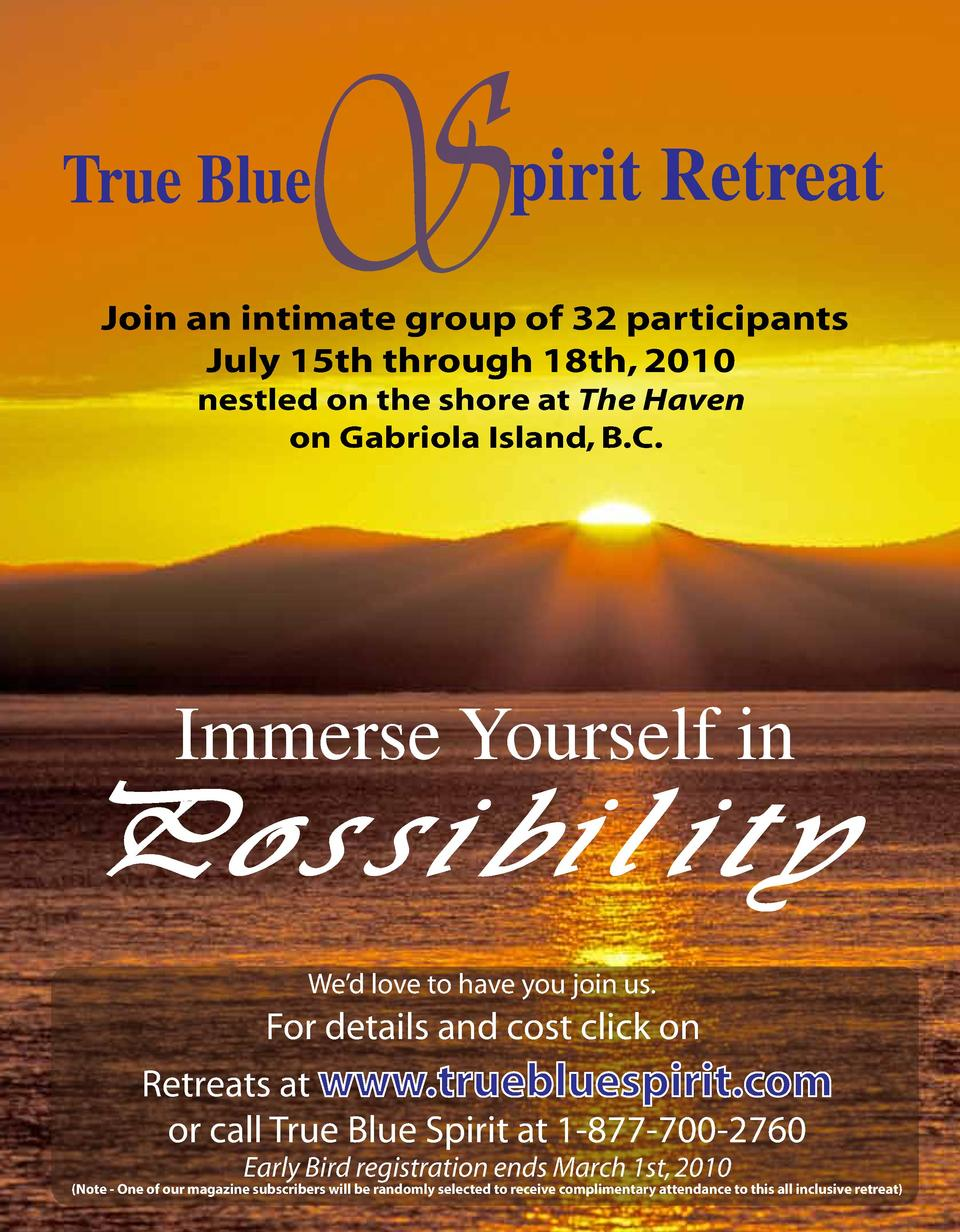 S  True Blue  pirit Retreat  Join an intimate group of 32 participants July 15th through 18th, 2010 nestled on the shore a...