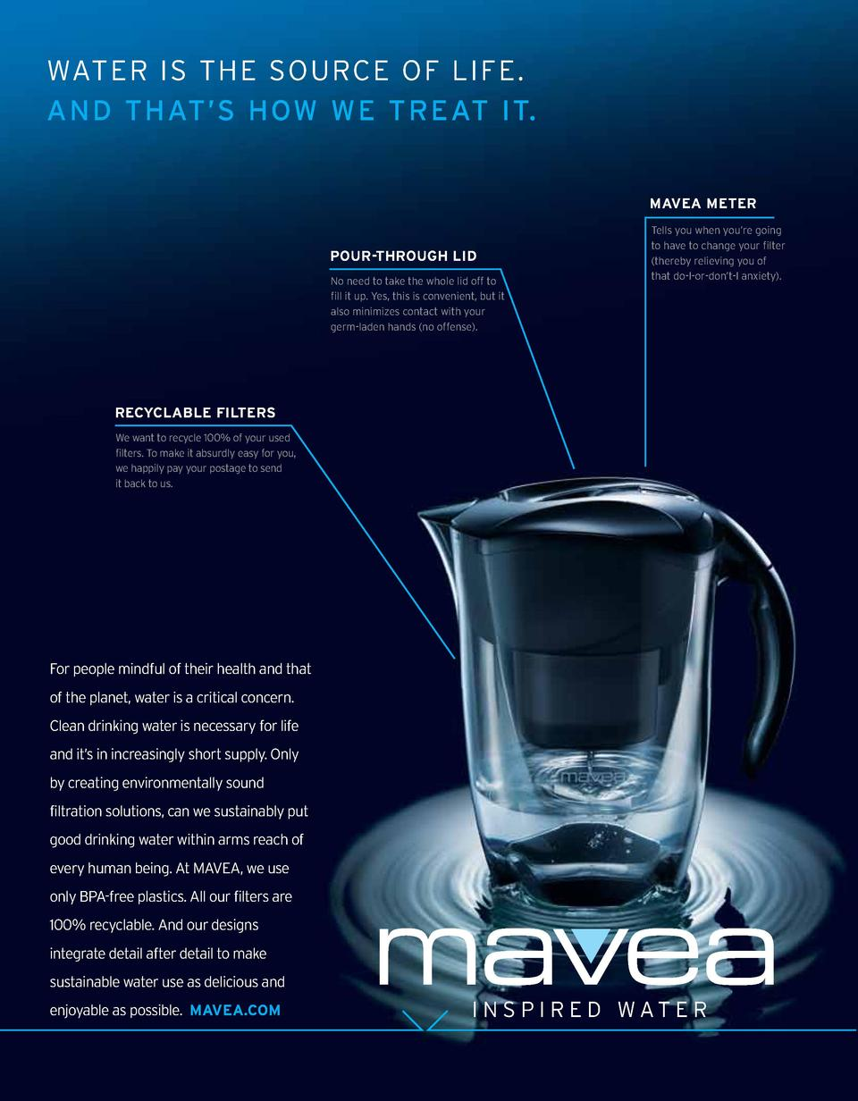WATER IS THE SOURCE OF LIFE. AND THAT   S HOW WE TREAT IT. MAVEA METER  POUR-THROUGH LID No need to take the whole lid off...
