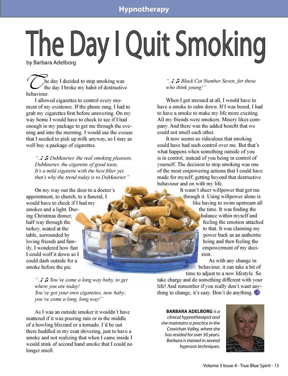 Hypnotherapy  The Day I Quit Smoking by Barbara Adelborg  T  he day I decided to stop smoking was the day I broke my habit...