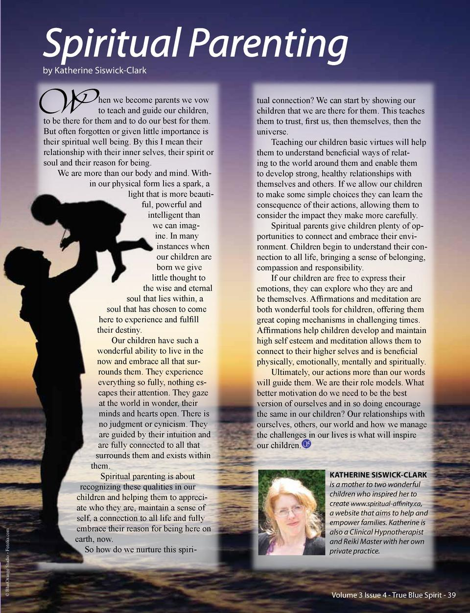 Spiritual Parenting by Katherine Siswick-Clark     BlueOrange Studio - Fotolia.com  W  hen we become parents we vow to tea...