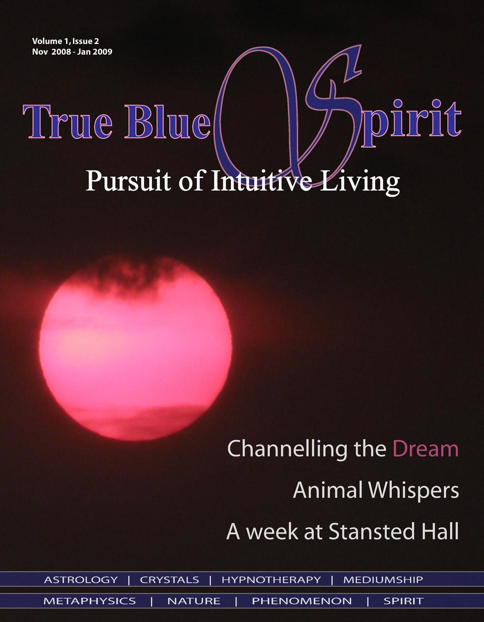 S  Volume 1, Issue 2 Nov 2008 - Jan 2009  True Blue  pirit  Pursuit of Intuitive Living  Channelling the Dream Animal Whis...