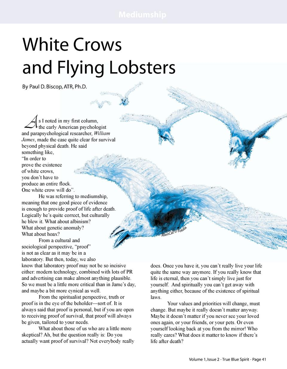 Mediumship  White Crows and Flying Lobsters By Paul D. Biscop, ATR, Ph.D.  A  s I noted in my first column, the early Amer...