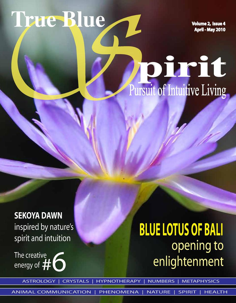 S True Blue  Volume 2, Issue 4 April - May 2010  pirit  Pursuit of Intuitive Living  SEKOYA DAWN inspired by nature   s sp...