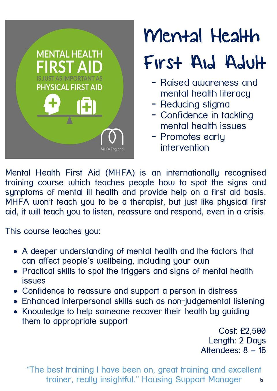 Mental Health First Aid Adult - Raised awareness and mental health literacy - Reducing stigma - Confidence in tackling men...
