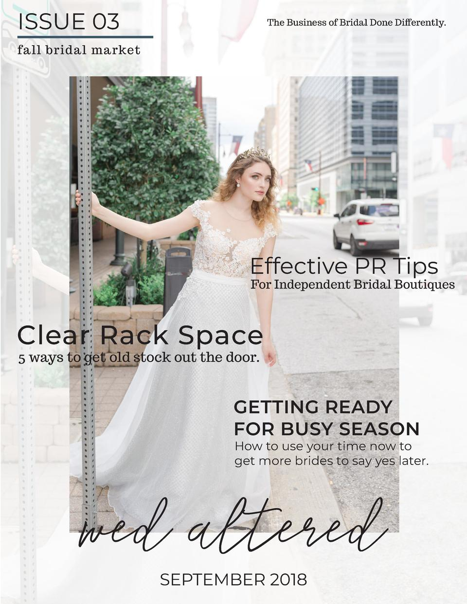 ISSUE 03  The Business of Bridal Done Differently.  fall bridal market  Effective PR Tips  For Independent Bridal Boutique...