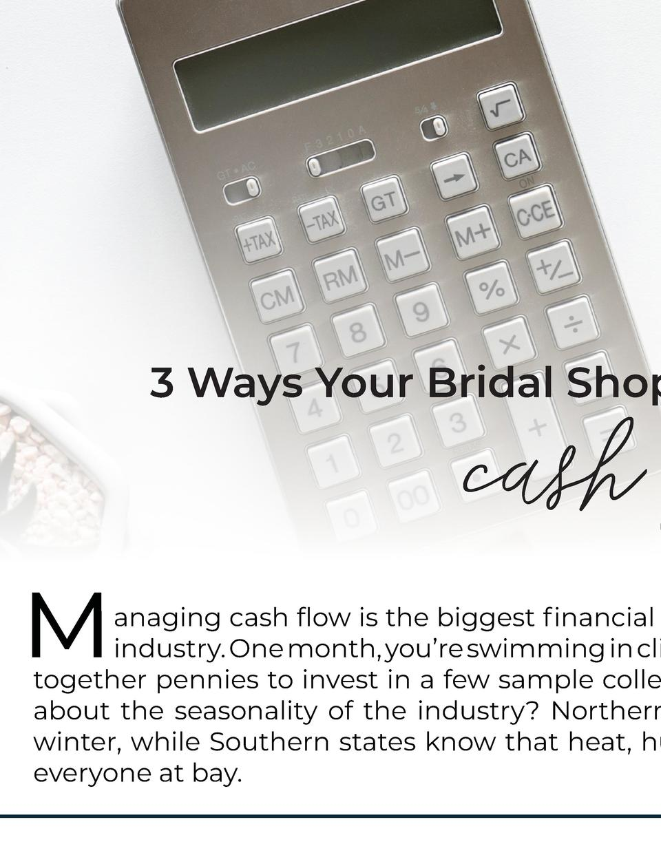 3 Ways Your Bridal Shop  M  cash  anaging cash flow is the biggest financial industry. One month, you   re swimming in cli...