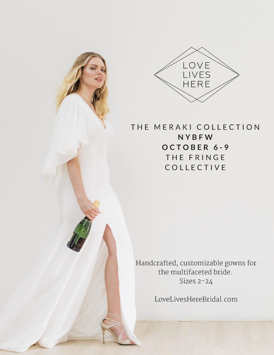 THE MERAKI COLLECTION NYBFW OCTOBER 6-9 THE FRINGE COLLECTIVE  Handcrafted, customizable gowns for the multifaceted bride....