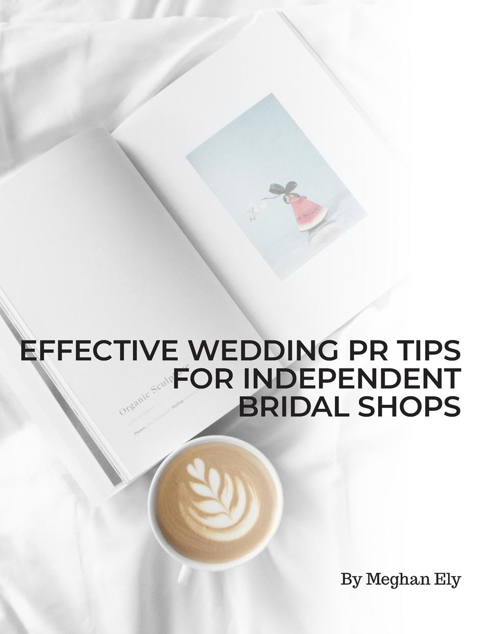 EFFECTIVE WEDDING PR TIPS FOR INDEPENDENT BRIDAL SHOPS  By Meghan Ely