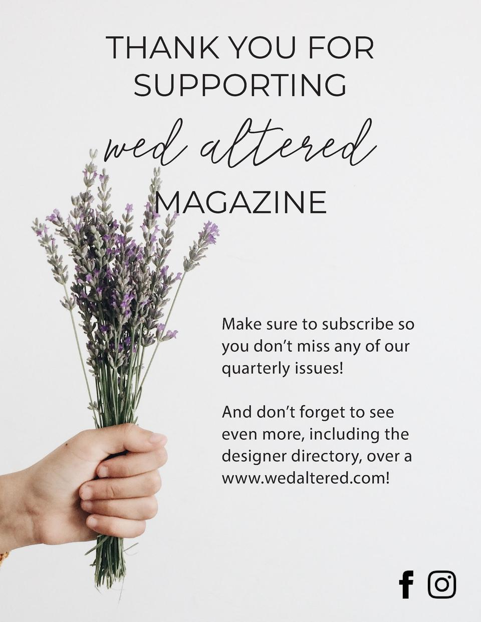 THANK YOU FOR SUPPORTING  wed altered MAGAZINE  Make sure to subscribe so you don   t miss any of our quarterly issues  An...
